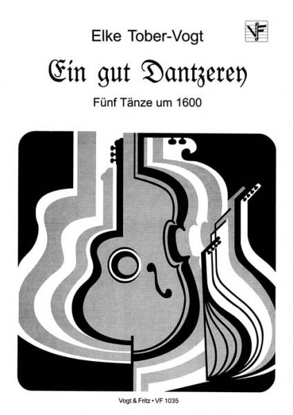 Ein gut Dantzerey (Fünf Tänze um 1600)